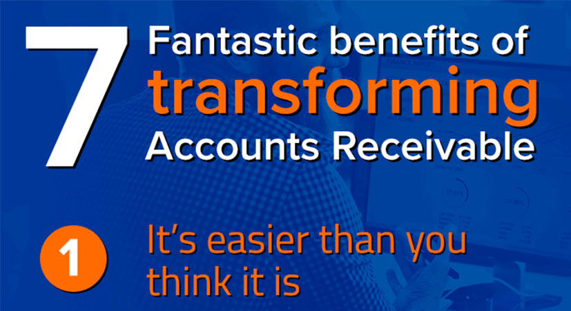 7 fantastic benefits of transforming accounts receivable