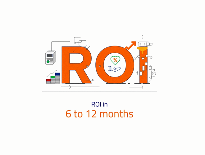 Generate true ROI within 6-12 months